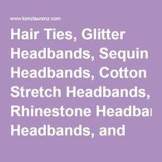 Hair Ties, Glitter Headbands, Sequin Headbands, Cotton Stretch Headbands, Rhinestone Headbands, and More