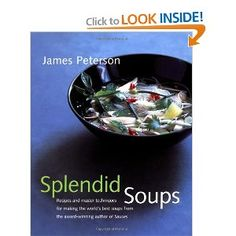 Splendid Soups: Recipes and Master Techniques for Making the World's Best Soups  By: James Peterson