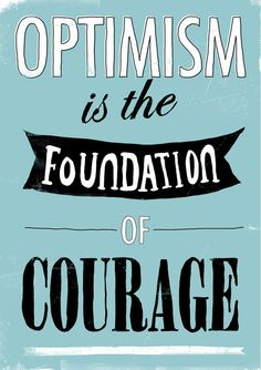"""Optimism is the foundation of courage"". Be courageous in your journey of fitness! #Fitspiration"