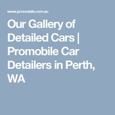 Our Gallery of Detailed Cars | Promobile Car Detailers in Perth, WA