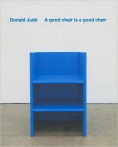 Amazon.co.jp: Donald Judd: A Good Chair Is a Good Chair: Donald Judd: 洋書