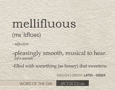 mellifluous (adj.) pleasingly smooth, musical to hear