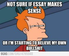 Funny pictures about When I write an essay. Oh, and cool pics about When I write an essay. Also, When I write an essay. Grad School Problems, College Problems, Student Problems, Funny Shit, The Funny, Funny Stuff, Hilarious, College Humor, School Humor