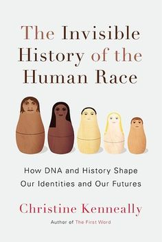 The Invisible History of the Human Race, Christine Kenneally.
