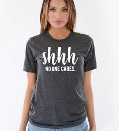 Shhh No One Cares Funny T Shirt SN