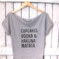 cupcakes, vodka & hakuna matata; HA HA I think this is my weekend on a shirt. LOL
