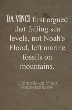 Da Vinvi first argued that falling sea levels and not the Noah's flood left the sea fossils in mountains.
