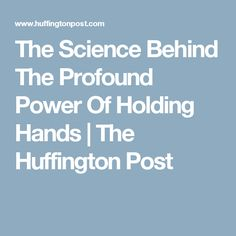 The Science Behind The Profound Power Of Holding Hands | The Huffington Post