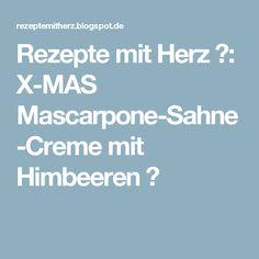 Rezepte mit Herz ♥: X-MAS Mascarpone-Sahne-Creme mit Himbeeren ♡