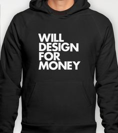 """Unisex """"WILL DESIGN FOR MONEY"""" Hoody by WORDS BRAND™ @Society6"""