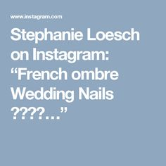"Stephanie Loesch on Instagram: ""French ombre Wedding Nails 💍👰💗💕…"""