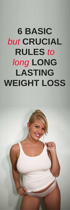 6 foundational rules to long lasting weight loss.