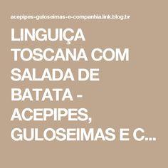 LINGUIÇA TOSCANA COM SALADA DE BATATA - ACEPIPES, GULOSEIMAS E COMPANHIA LTDA.