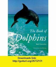 The Book of Dolphins (9781855857377) Mark Carwardine , ISBN-10: 1855857375  , ISBN-13: 978-1855857377 ,  , tutorials , pdf , ebook , torrent , downloads , rapidshare , filesonic , hotfile , megaupload , fileserve