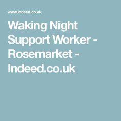 Waking Night Support Worker - Rosemarket - Indeed.co.uk Career, Night, Carrera, Freshman Year