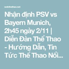Nhận định PSV vs Bayern Munich, 2h45 ngày 2/11 | Diễn Đàn Thể Thao - Hướng Dẫn, Tin Tức Thể Thao Nổi Bật