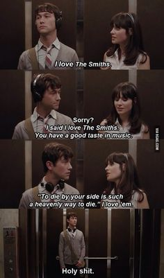 500 Days of Summer I love The Smiths - Summer Finn Sorry? - Tom Hansen I said I love The Smiths. You have a good taste in music. To die by your side is such a heavenly way to die. I love `em - Summer Finn Holy shit - Tom Hansen Series Quotes, Film Quotes, Love Movie, Movie Tv, Cinema Movies, Movies Showing, Movies And Tv Shows, Citations Film, Bon Film