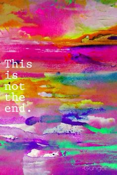 """This is not the end"" -Gungor"