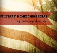 Military Homecoming Ideas (with a free printable) - More Deployment Support & Homecoming Ideas at http://www.pinterest.com/militaryavenue/deployment-support/