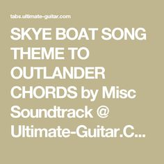 SKYE BOAT SONG THEME TO OUTLANDER CHORDS by Misc Soundtrack @ Ultimate-Guitar.Com