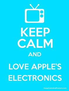 KEEP+CALM+AND+LOVE+APPLE'S+ELECTRONICS+Poster