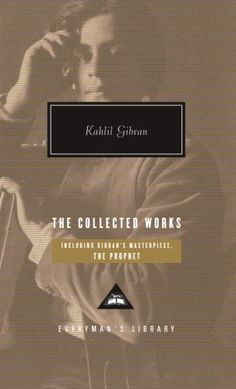 The Collected Works by Kahlil Gibran, http://www.amazon.ca/dp/0307267075/ref=cm_sw_r_pi_dp_M8rZqb0V0SGEK