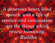 """""""A generous heart, kind speech, and a life of service and compassion are the things which renew humanity."""" ― Gautama Buddha #quote"""