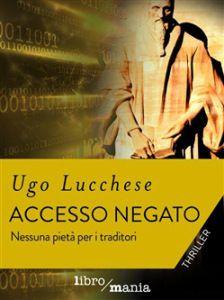 [letti per voi] - ACCESSO NEGATO, Ugo Lucchese: spy story a incastro