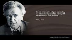 Cu cat cineva a trecut prin mai multe, cu atat e mai in pericol ca, indragostit, sa reactioneze ca o midineta. -- Emil Cioran Emil Cioran, Constantin Brancusi, Before Us, Mai, Romania, Good To Know, Einstein, Personality, Language