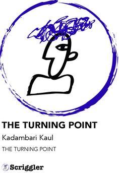 THE TURNING POINT by Kadambari Kaul https://scriggler.com/detailPost/story/115554 THE TURNING POINT