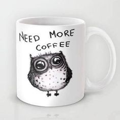 Need more coffee mug
