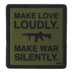 Make love loudly.  Make war silently