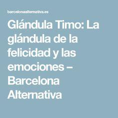 Glándula Timo: La glándula de la felicidad y las emociones – Barcelona Alternativa