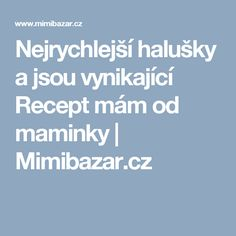 Nejrychlejší halušky a jsou vynikající Recept mám od maminky   Mimibazar.cz Meals, Sauces, Meal, Yemek, Gravy, Dips, Food, Nutrition