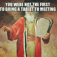 God gave Moses the first tablet! We are a little behind.