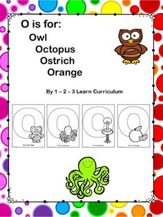 I have just added an O is for: Owl, Octopus, Ostrich and Orange file to 1 - 2 - 3 Learn Curriculum. The file is located in 2 places. Under the alphabet link at the bottom of the page and under Apple Tree, in the worksheet section. :)  Children will be coloring, cutting and gluing for this sheets.