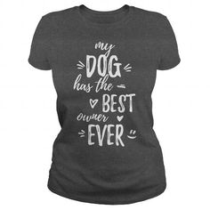 My Dog has the Best owner Ever - Hot Trend T-shirts