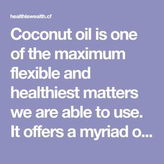 Coconut oil is one of the maximum flexible and healthiest matters we are able to use. It offers a myriad of medicinal uses, and apparently, it's far amazing for our dental fitness. Numerous doctors keep that oral infections are the root reasons of a couple of serious ailments, along with heart illnesses, dementia, strokes, and…