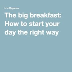 The big breakfast: How to start your day the right way