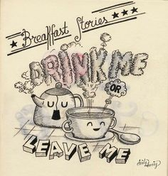 Breakfast stories. Drink me or leave me -www.dirtyharry.es