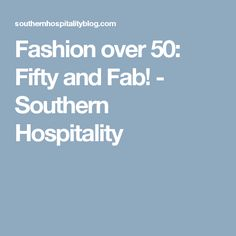 Fashion over 50: Fifty and Fab! - Southern Hospitality