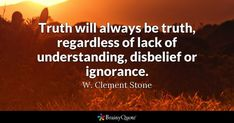 Truth will always be truth, regardless of lack of understanding, disbelief or ignorance. Motivational Picture Quotes, S Quote, Quote Of The Day, Truth To Power, Truth And Lies, Infj, Truth Quotes, Life Quotes, Brainy Quotes