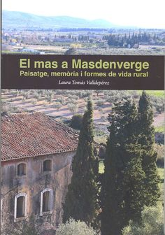 Tomàs Valldepérez, Laura. El Mas a Masdenverge : paisatge, memòria i formes de vida rural.Masdenverge : Ajuntament, 2016