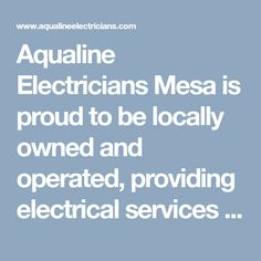 Aqualine Electricians Mesa is proud to be locally owned and operated, providing electrical services to both residential and commercial properties in Mesa and the surrounding areas. #ElectriciansMesaAZ #BestElectricianMesa #ElectricalServiceMesaAZ #ElectricalContractorsMesaAZ #AqualineElectriciansMesa