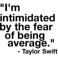 I'm intimidated by the fear of being average  Picture Quote by Taylor Swift