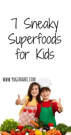 7 Sneaky Superfoods for Kids! Great tips to get even picky eaters to eat healthy!