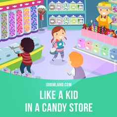 """Like a kid in a candy store"" means ""very happy and excited about something"". Example: Robert felt like a kid in a candy store when he went to the International Motor Show. #idiom #idioms #slang #saying #sayings #phrase #phrases #expression #expressions #english #englishlanguage #learnenglish #studyenglish #language #vocabulary #efl #esl #tesl #tefl #toefl #ielts #toeic"