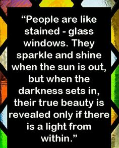 I've always loved this: Elisabeth Kubler-Ross - Stained glass Words Quotes, Wise Words, Me Quotes, Sayings, Bible Quotes, Great Quotes, Quotes To Live By, Inspirational Quotes, Thing 1