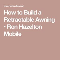 How to Build a Retractable Awning • Ron Hazelton Mobile