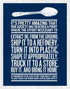 Tydligen tycker vi att det är jobbigare att diska en sked än att pumpa upp olja ur marken, bygga en fabrik och tillverka en i plast.